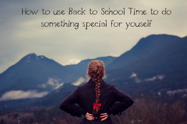How to use Back to School Time to do something special for yourself