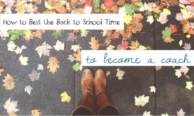 How to Best Use Back to School Time to Become a Coach