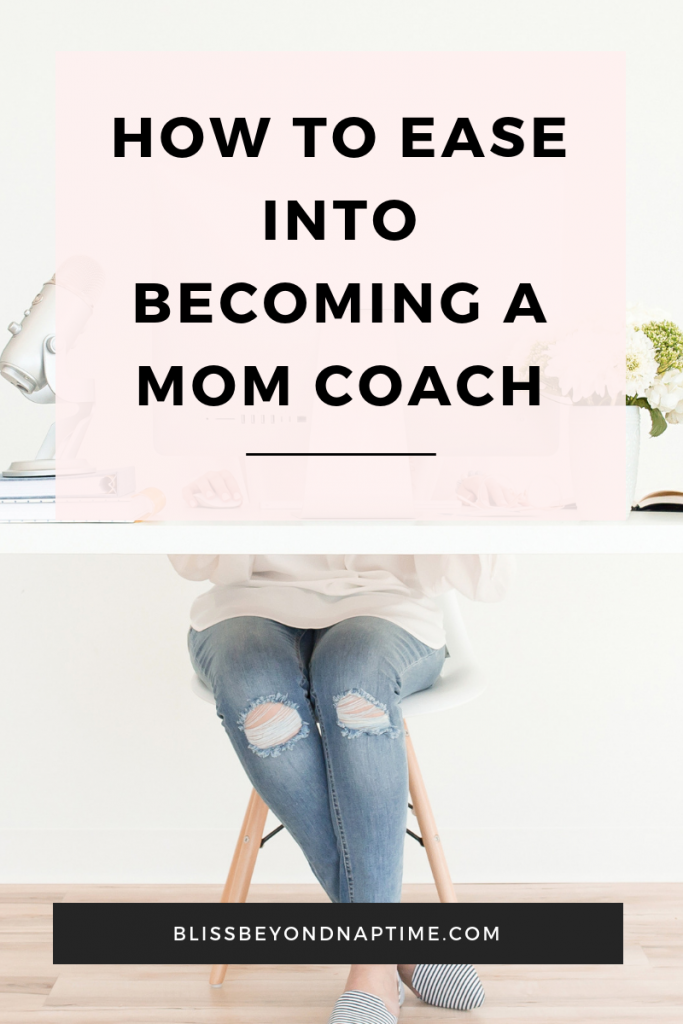 How to Ease into Becoming a Mom Coach