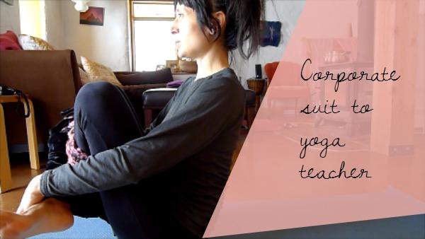 coporate suit to yoga teacher