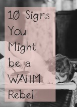 10 signs you might be a WAHM rebel