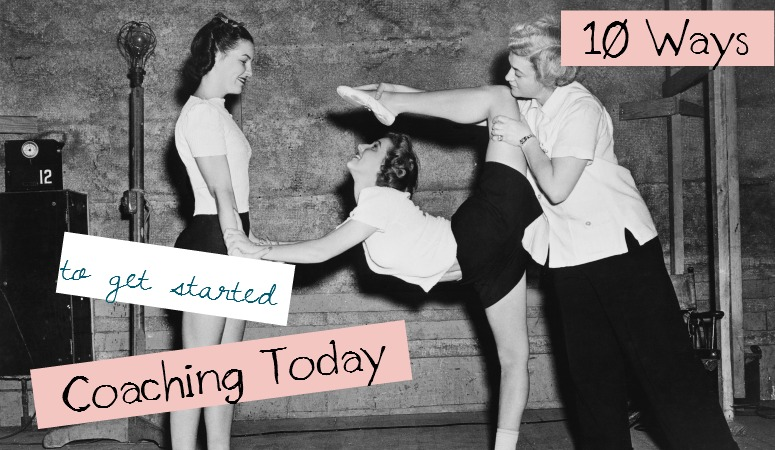 Ten Ways to Get Started on the Coaching Path Today