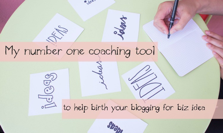 The Most Important Coaching Tool To Help You Birth Your Blogging for Business Idea