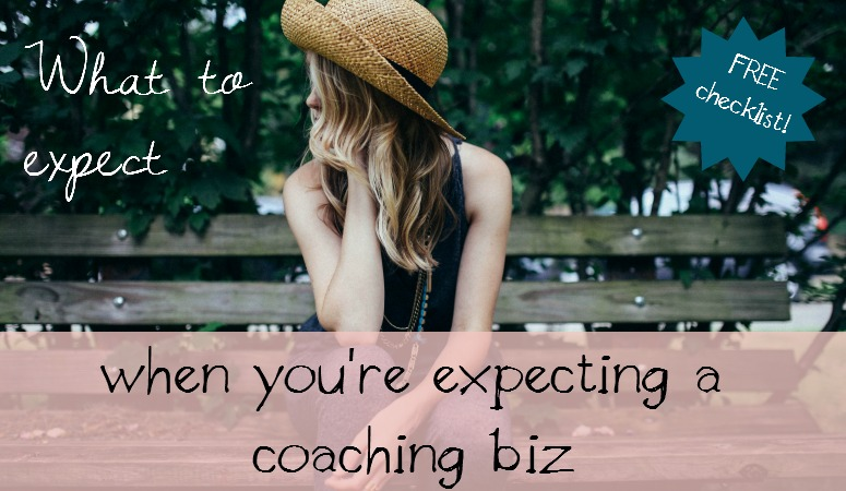 What to expect when you're expecting a coaching biz