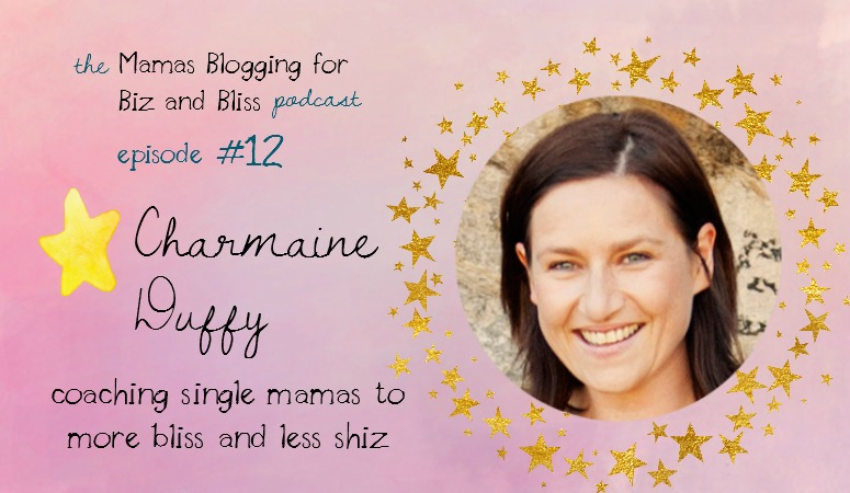 Mama Bliss Coach Charmaine Duffy - Mamas Blogging for Biz and Bliss Episdoe 12