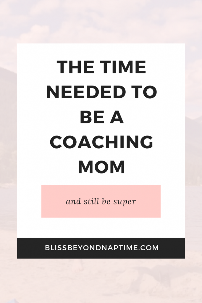 The Time Needed to Be a Super Coaching Mom (and how to get it)