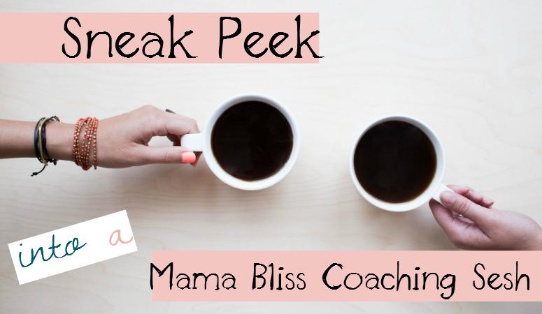 Sneak Peek into Mama Bliss Coaching