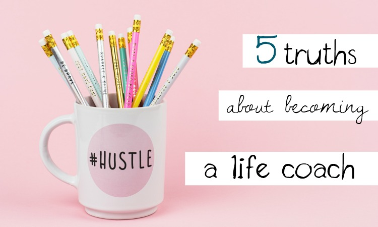 Five Truths About Becoming a Life Coach