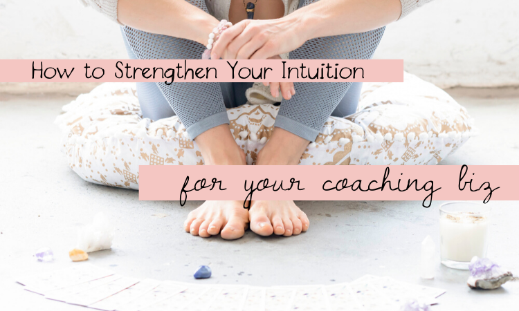 How to Strengthen Your Intuition for Your Coaching Biz