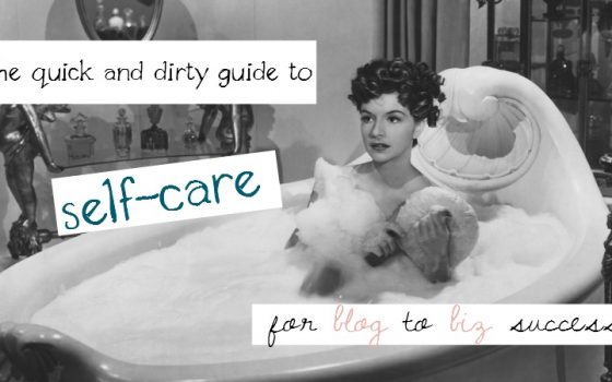The Quick and Dirty Guide to Self-Care for Blog to Biz Success