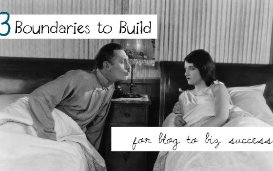 Three Boundaries to Build for Blog to Biz Success