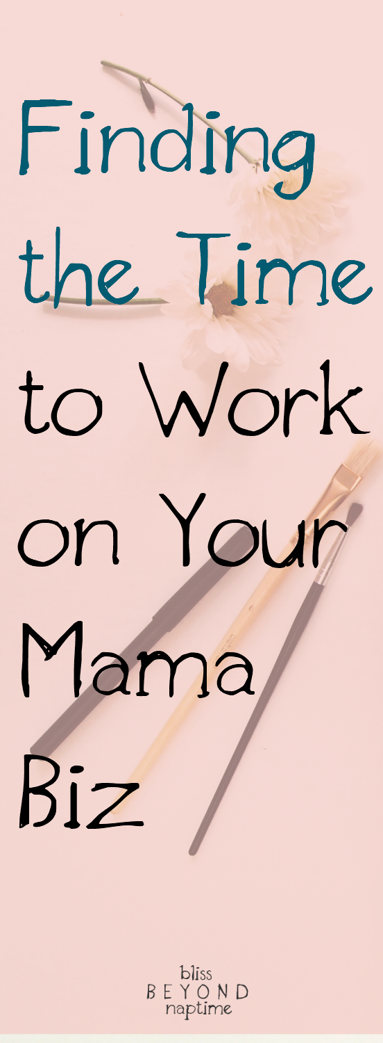 How to Find the Time to Work On Your Mama Biz (or do whatever else you want!)