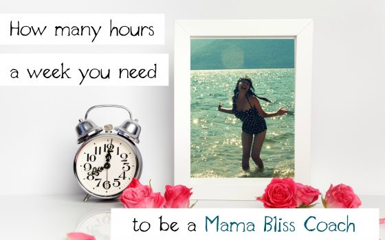 The Truth About How Many Hours a Week You Need to be a Mama Bliss Coach