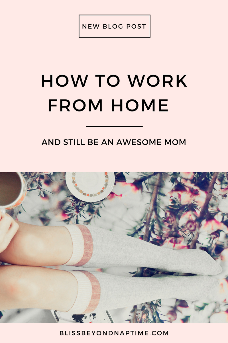How to Work from Home and Still be an Awesome Mom!