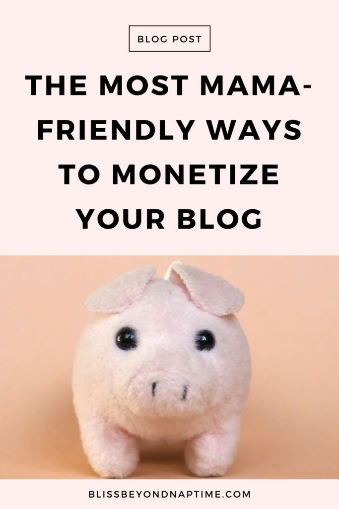 The Most Mama-Friendly Ways to Monetize Your Blog