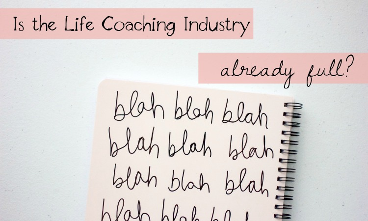 Is the life coaching industry already full?