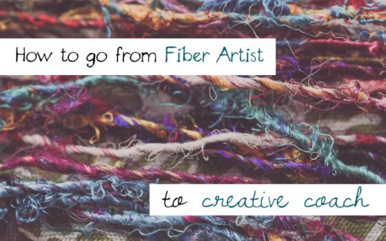 How to Go From Fiber Artist to Blissful Creative Coach