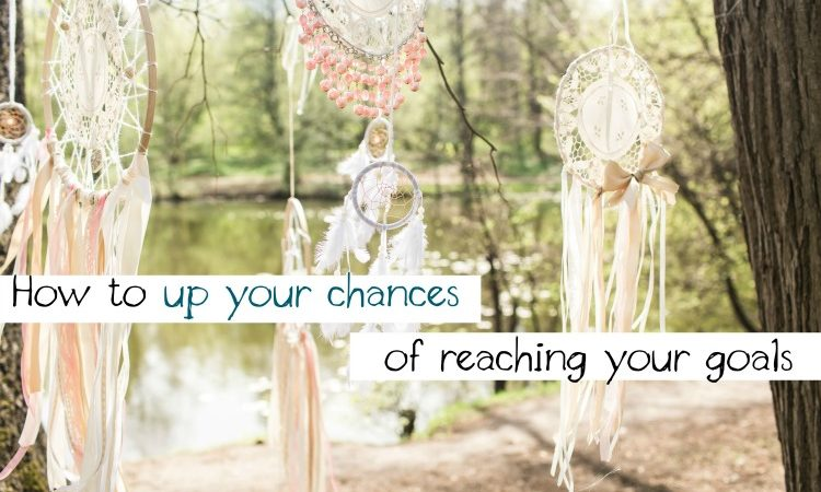 How to Increase Your Chances of Reaching Your Goals