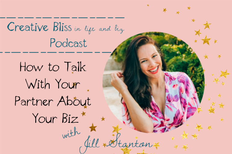 How to Talk With Your Partner About Your Business with Jill Stanton