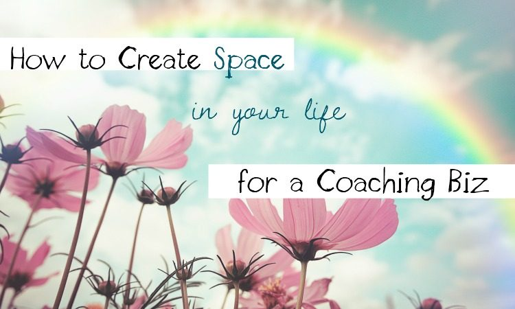 How to Make Space to Start a Coaching Biz