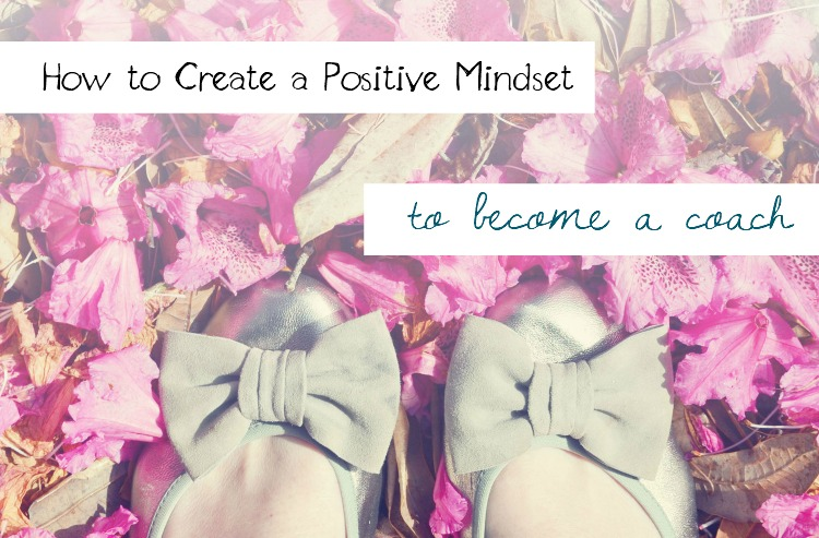 How to Create a Positive Mindset to Become a Coach