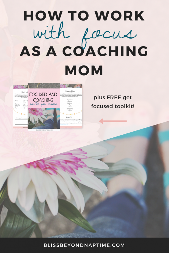 How to Work with Focus as a Coaching Mom (plus FREE Get Focused Toolkit!)