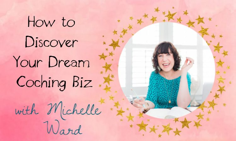 How to Discover Your Dream Coaching Biz with Michelle Ward the When I Grow Up Coach