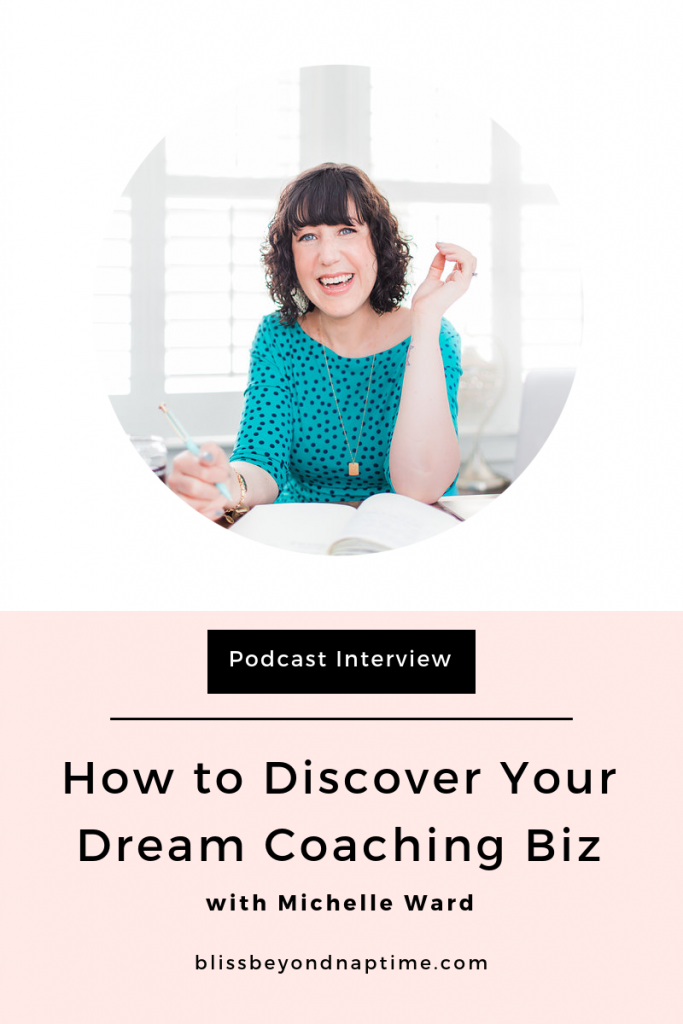 How to Discover Your Dream Coaching Biz with Michelle Ward
