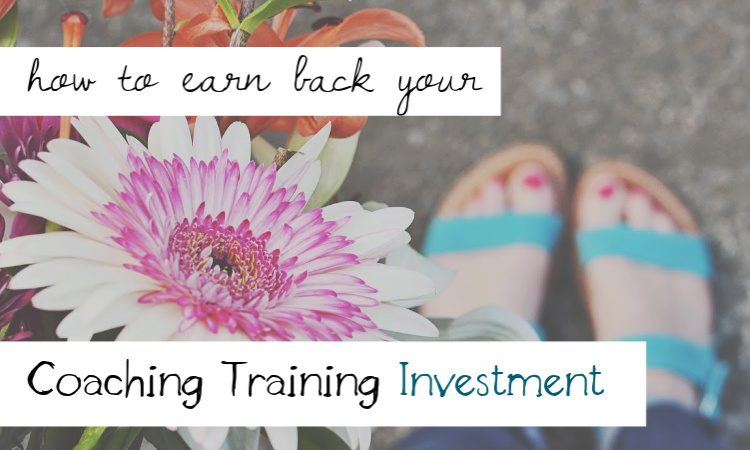 How to Make Your Life Coaching Training Investment Back