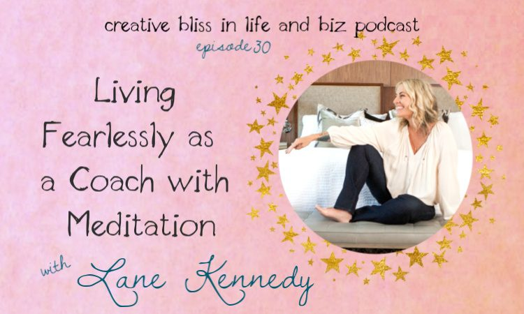 Living Fearlessly as a Coach with Meditation with Lane Kennedy