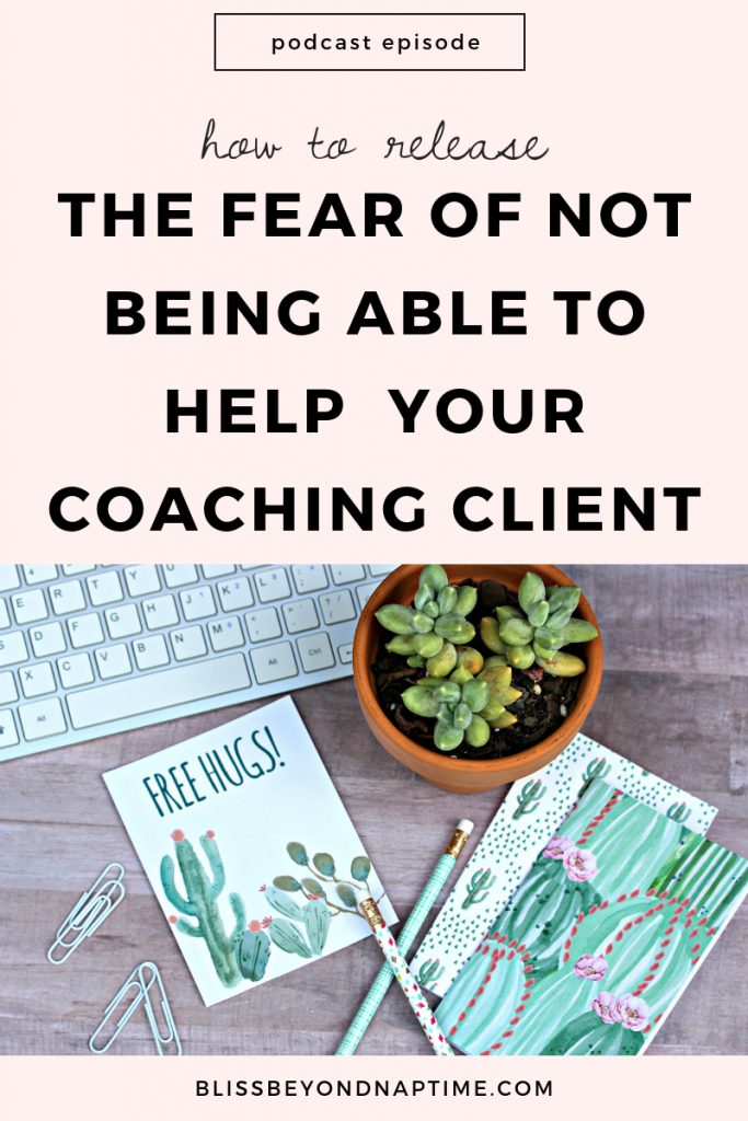 How to Release the Fear of Not Being Able to Help Your Coaching Clients