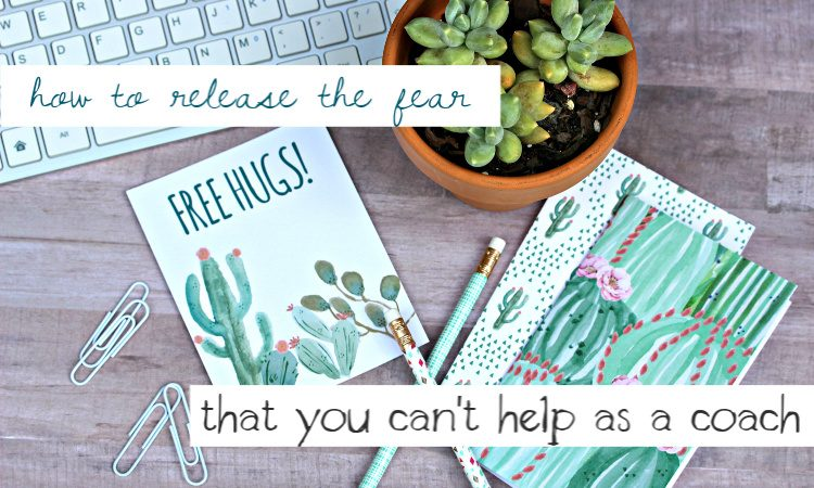 How to Release the Fear You Can't Help Your Coaching Clients