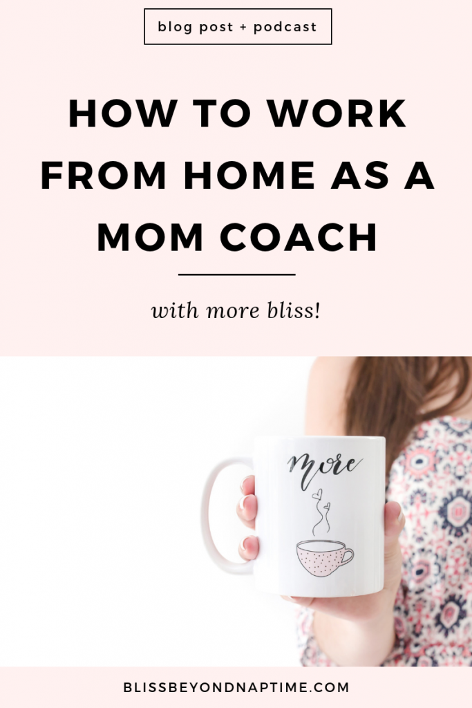 How to Work From Home as a Mom Coach (With More Bliss!)