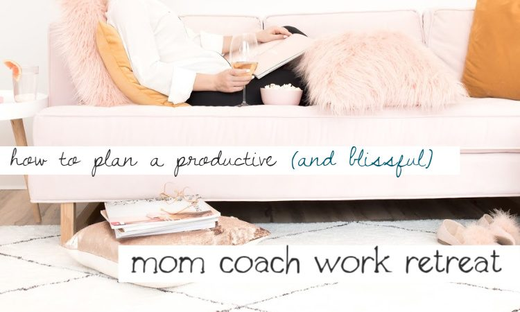 How to Plan a Productive (and Blissful) Mom Coach Work Retreat