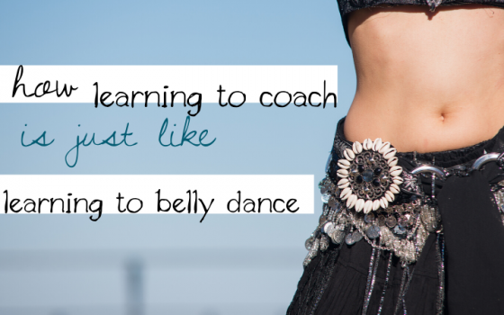 How becoming a coach is just like learning how to belly dance