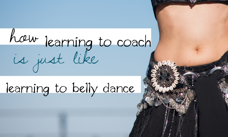 How Learning to Coach is Just Like Learning to Belly Dance