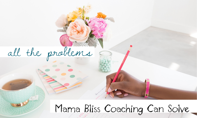 All the Problems that Mama Bliss Coaching Can Solve