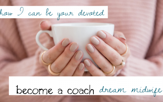 How I Can Be Your Devoted Become a Coach Dream Midwife