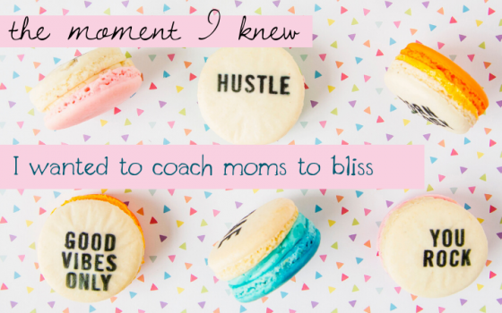 Why I Wanted to Become a Life Coach for Moms