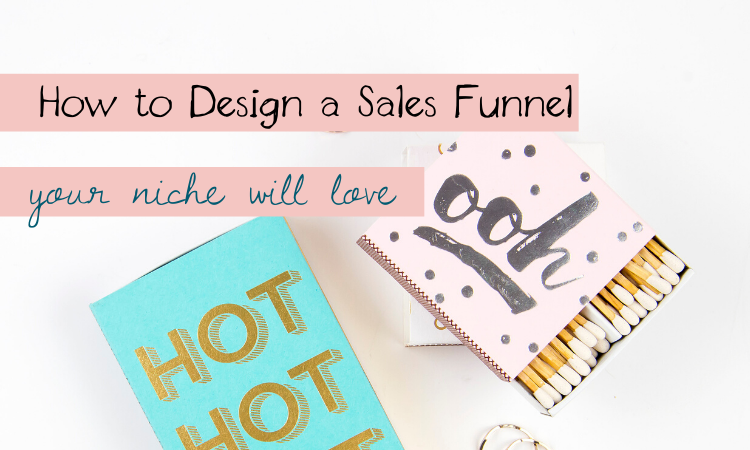 How to Design a Sales Funnel Your Niche Will Love