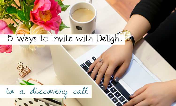 5 Ways to Invite with Delight to a Discovery Call