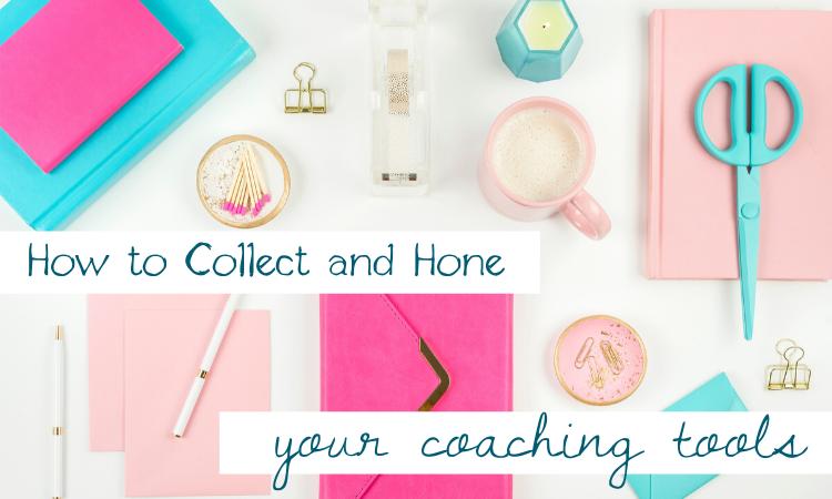 How to Collect and Hone Your Coaching Tools