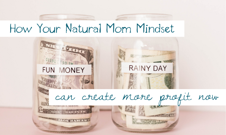 How Your Natural Mom Mindset Creates More Profit Now For Your Mom Coaching Biz