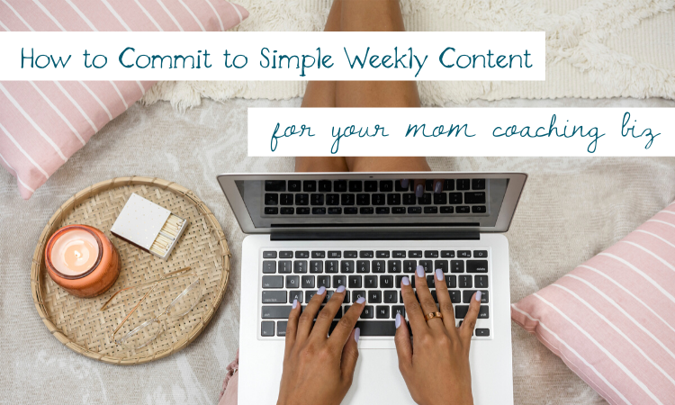How to Commit to Weekly ContentFor Your Coaching Biz