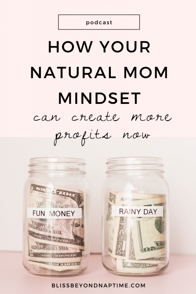 How Your Natural Mom Mindset Can Create More Profits Now