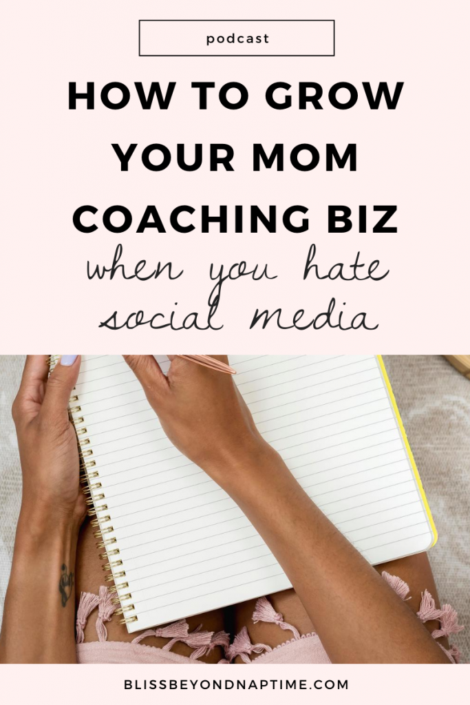 How to Grow Your Mom Coaching Biz When You Hate Social Media