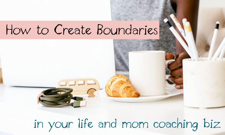 How to Make Boundaries in Your Life and Coaching Biz