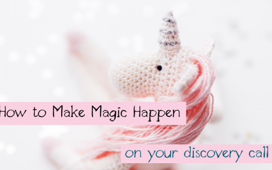 How to Make Magic Happen On Your Discovery Calls