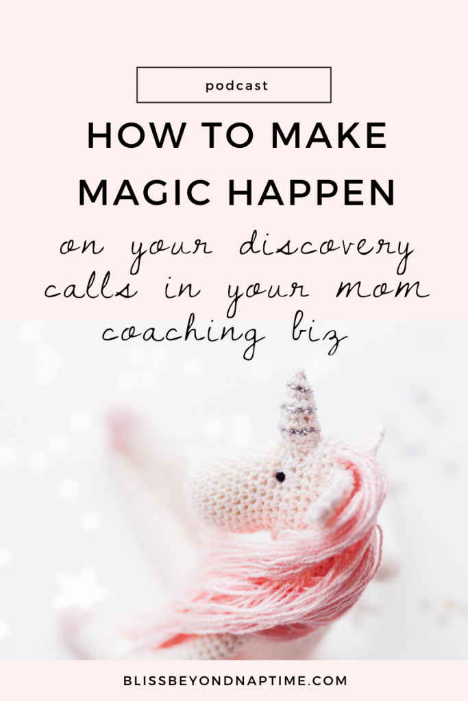 How to Make Magic Happen in Your Discovery Calls for Your Mom Coaching Biz