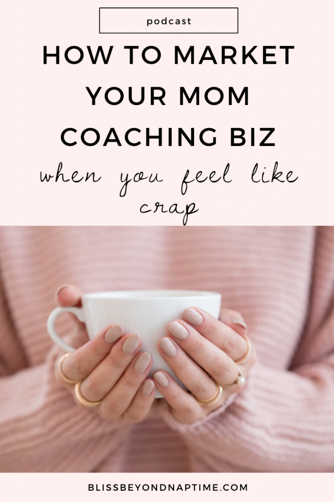 How to Market Your Mom Cocahing Biz When You Feel Like Crap